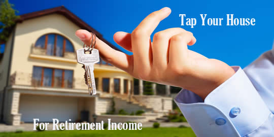 How To Tap Your House for Retirement Income