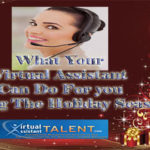 What Your Virtual Assistant Can Do For you During The Holiday Season