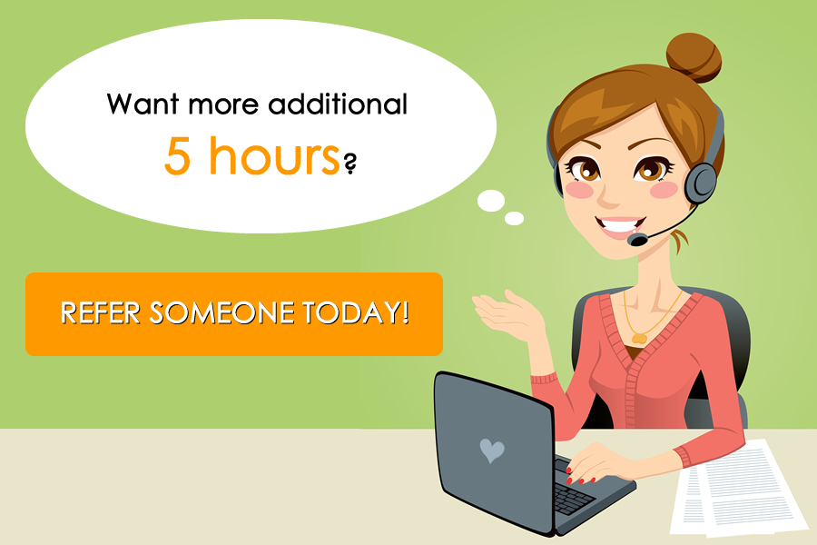 Want more additional 5 hours? Refer Someone today!